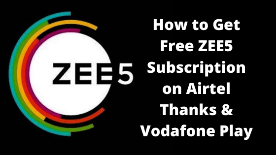 How to Get Free ZEE5 Subscription on Airtel Thanks & Vodafone Play